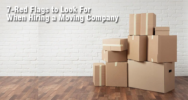 7-Red Flags to Look For When Hiring a Moving Company